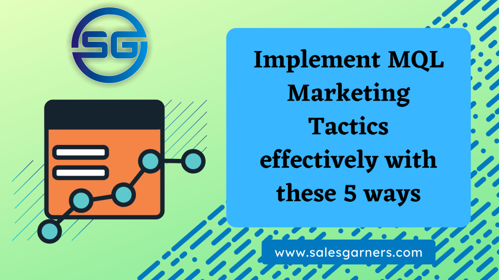 Implement MQL Marketing Tactics effectively with these 5 ways